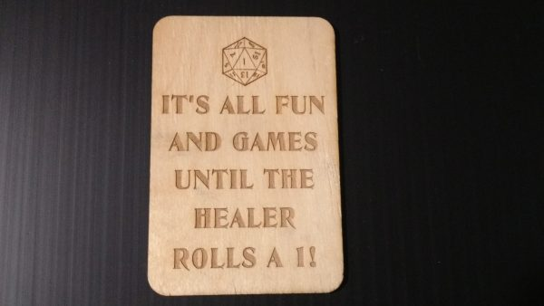 IT'S ALL FUN AND GAMES TILL THE HEALER ROLLS A 1!